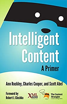 [Ann Rockley, Charles Cooper, Scott Abel]のIntelligent Content: A Primer (English Edition)