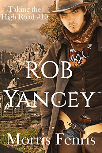 Rob Yancey: A Western Romance (Taking the High Road Series Book 10) by [Morris Fenris, Infinity Book Covers]