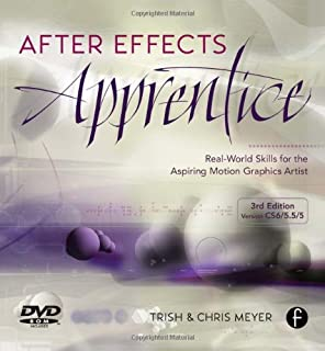 After Effects Apprentice, Third Edition: Real World Skills for the Aspiring Motion Graphics Artist (Apprentice Series)