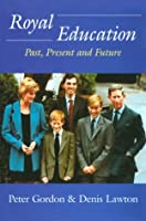 Royal Education: Past, Present and Future (Woburn Education Series)
