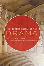 The Norton Anthology of Drama: Antiquity Through the Eighteenth Century (Vol. 1) 1st (first) Edition by unknown (2009)