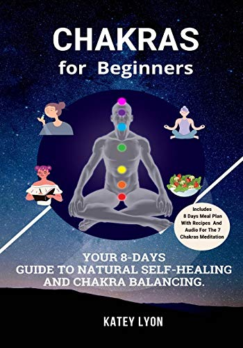Chakras For Beginners: Your 8-Day Guide To Natural Self-Healing And Chakra Balancing. Includes 8 Day Meal Plan With Recipes And Audio To Balance All Chakras