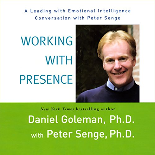 Working with Presence                   By:                                                                                                                                 Daniel Goleman Ph.D.,                                                                                        Peter Senge Ph.D.                               Narrated by:                                                                                                                                 Peter Senge Ph.D.,                                                                                        Daniel Goleman Ph.D.                      Length: 1 hr and 16 mins     4 ratings     Overall 4.3