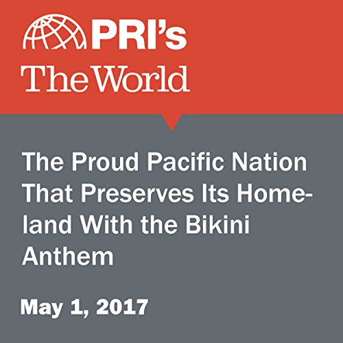The Proud Pacific Nation That Preserves Its Homeland With the Bikini Anthem audiobook cover art
