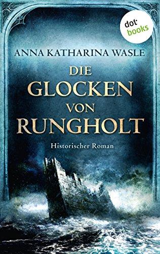 Die Glocken von Rungholt: Historischer Roman