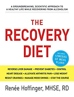 The Recovery Diet: A Groundbreaking, Scientific Approach to a Healthy Life While Recovering from Alcoholism by [Renee Hoffinger]