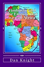Timbuctu and the Empire That We Call Africa: The Original Educators of the Whole World