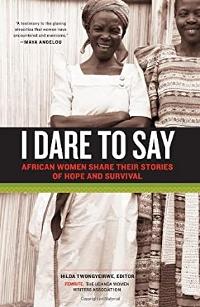 I Dare to Say: African Women Share Their Stories of Hope and Survival by Chicago Review Press (2012-02-01)