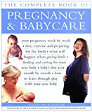 The Complete Book of Pregnancy & Babycare: Your Pregnancy Week by Week; Diet, Exercise and Preparing for the Birth; What Will Happen When Giving Nirth - Alison Mackonochie