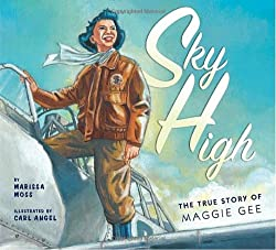 Sky High: The True Story of Maggie Gee by Marissa Moss