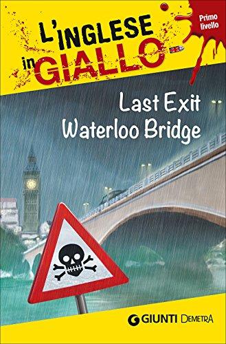 Last exit Waterloo Bridge. I racconti che migliorano il tuo inglese! Primo livello [Lingua inglese]