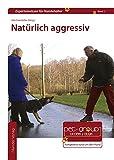 Natürlich aggressiv (Expertenwissen für Hundehalter)