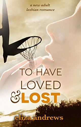 To Have Loved & Lost: A new adult lesbian romance (Rosemont Duology Book 1) by [Eliza Andrews]