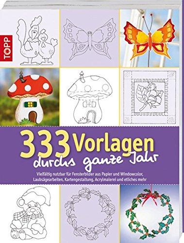 333 Vorlagen durchs ganze Jahr: Vielfältig nutzbar für Fensterbilder aus Papier und Windowcolor, Laub-sägearbeiten, Kartengestal-tung, Acrylmalerei und etliches mehr