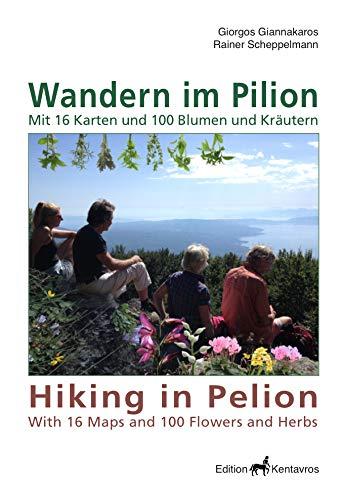 Wandern im Pilion- Hiking in Pelion: Mit 16 Karten und 100 Blumen und Kräutern - With 16 maps and 100 flowers and herbs