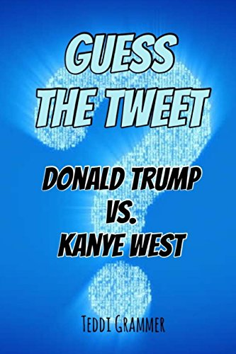 Guess The Tweet: Donald Trump Vs. Kanye West (Guess The Tweet Series)