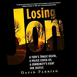 Losing Jon: A Teen\'s Tragic Death, a Police Cover-Up, a Community\'s Fight for Justice
