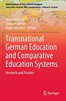 Transnational German Education and Comparative Education Systems: Research and Practice (Global Germany in Transnational Dialogues)
