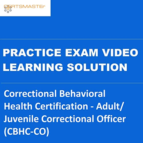 CERTSMASTEr Correctional Behavioral Health Certification - Adult/ Juvenile Correctional Officer (CBHC-CO) Practice Exam Video Learning Solutions