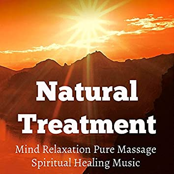 Natural Treatment - Mind Relaxation Pure Massage Spiritual Healing Music for Anxiety Relief Yoga Workout Autogenic Training with Instrumental New Age Calming Sounds
