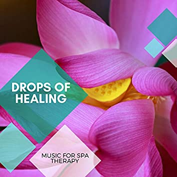 Drops Of Healing - Music For Spa Therapy