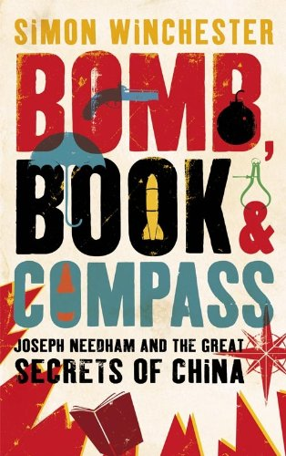 Bomb, Book and Compass: Joseph Needham and the Great Secrets of China (English Edition)