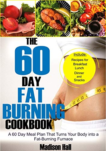 The 60 Day Fat Burning Cookbook: A 60 Day Meal Plan That Turns Your Body into a Fat-burning Furnace (English Edition)