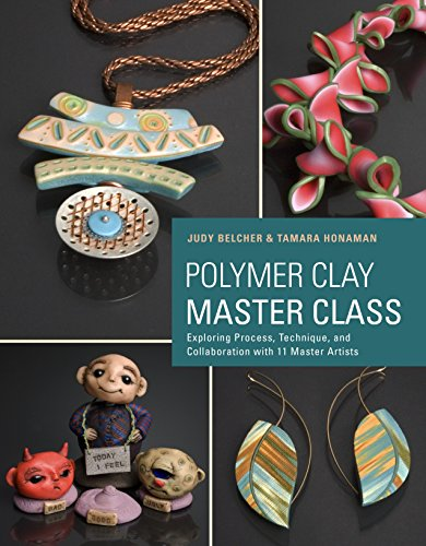 Compare Textbook Prices for Polymer Clay Master Class: Exploring Process, Technique, and Collaboration with 11 Master Artists Illustrated Edition ISBN 9780823026678 by Belcher, Judy,Honaman, Tamara