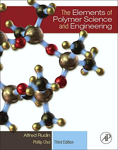 The Elements of Polymer Science and Engineering: An Introductory Text and Reference for Engineers and Chemists