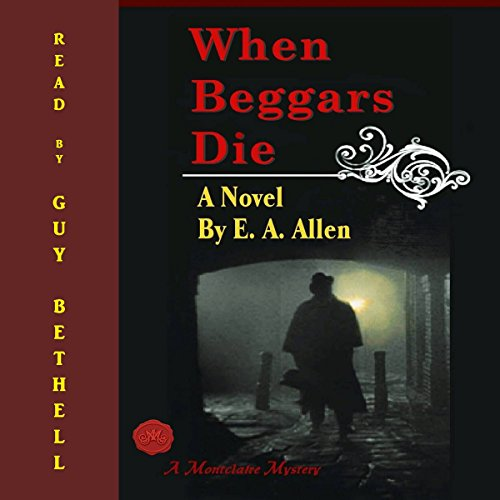 When Beggars Die                   By:                                                                                                                                 E.A. Allen                               Narrated by:                                                                                                                                 Guy Bethell                      Length: 9 hrs and 1 min     Not rated yet     Overall 0.0