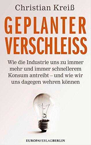 Geplanter Verschleiß: Wie die Industrie uns zu immer mehr und immer schnellerem Konsum antreibt - und wie wir uns dagegen wehren können
