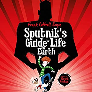Sputnik's Guide to Life on Earth                   By:                                                                                                                                 Frank Cottrell Boyce                               Narrated by:                                                                                                                                 Peter Capaldi                      Length: 5 hrs and 42 mins     28 ratings     Overall 4.5