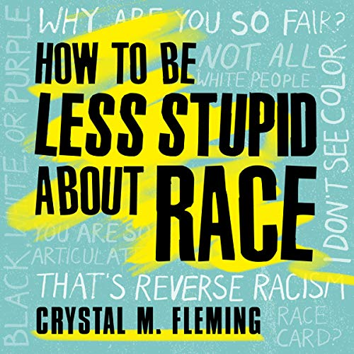 How to Be Less Stupid About Race     On Racism, White Supremacy, and the Racial Divide              By:                                                                                                                                 Crystal Marie Fleming                               Narrated by:                                                                                                                                 Melanie Taylor                      Length: 7 hrs and 44 mins     40 ratings     Overall 4.5