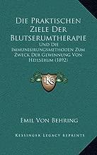 Die Praktischen Ziele Der Blutserumtherapie: Und Die Immunisirungsmethoden Zum Zweck Der Gewinnung Von Heilserum (1892) (German Edition)