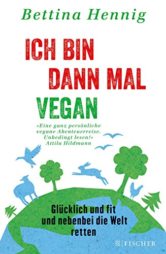 Ich bin dann mal vegan: Glücklich und fit und nebenbei die Welt retten (Fischer Paperback) von Bettina Hennig (7. Oktober 2014) Broschiert