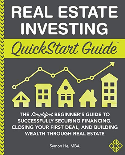 Real Estate Investing QuickStart Guide: The Simplified Beginner's Guide to Successfully Securing Financing, Closing Your First Deal, and Building Wealth Through Real Estate (QuickStart Guides)