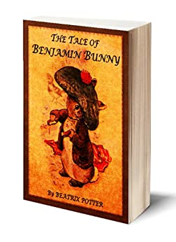 The Tale of Benjamin Bunny (Illustrated) by [Beatrix Potter, ICU Publishing]