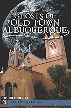 Ghosts of Old Town Albuquerque (Haunted America) by [Cody Polston]