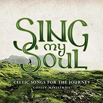 Sing My Soul: Celtic Songs for the Journey
