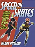 Speed on Skates: A Complete Technique, Training and Racing Guide for In-Line and Ice Skaters
