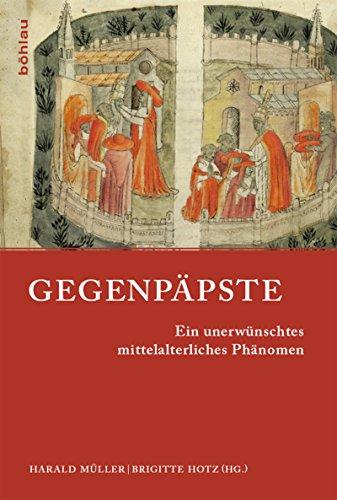Gegenpäpste: Ein unerwünschtes mittelalterliches Phänomen (Papsttum im mittelalterlichen Europa 1)