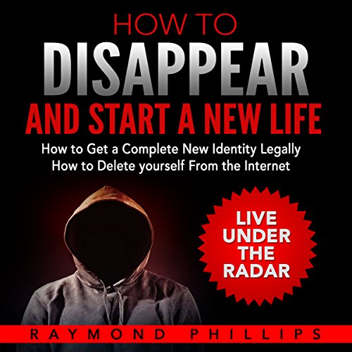 How to Disappear and Start a New Life     How to Get a Complete New Identity Legally, How to Delete Yourself from the Internet              By:                                                                                                                                 Raymond Phillips                               Narrated by:                                                                                                                                 Clay Willison                      Length: 2 hrs and 23 mins     8 ratings     Overall 2.6