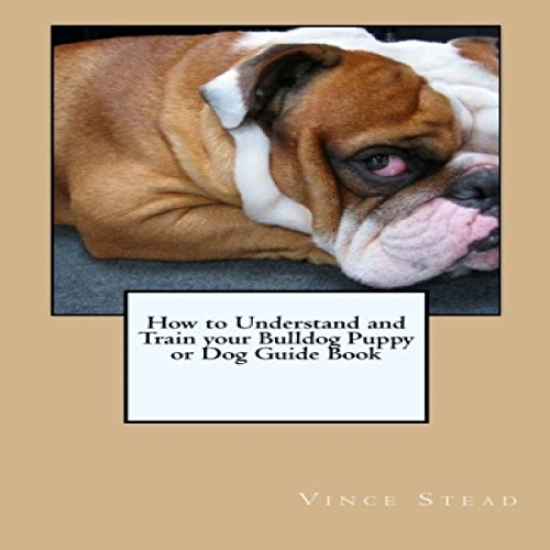 How to Understand and Train Your Bulldog Puppy or Dog Guide Book cover art