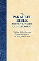 The Parallel Bible Hebrew-English Old Testament: With the Biblia Hebraica Leningradensia and the King James Version