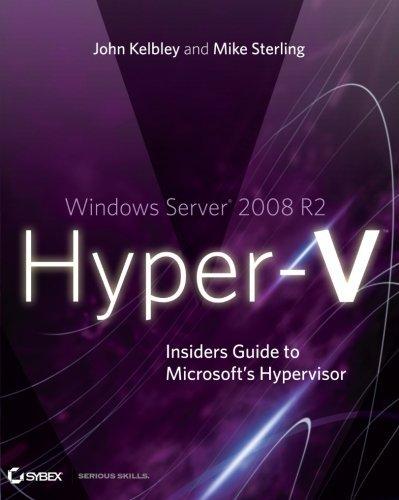 Windows Server 2008 R2 Hyper-V: Insiders Guide to Microsoft\'s Hypervisor by John Kelbley (2010-06-01)