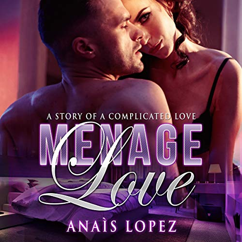 Menage Love: A Story of a Complicated Love audiobook cover art