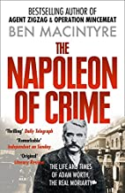 The Napoleon of Crime : The Life and Times of Adam Worth, the Real Moriarty
