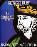 Le Moyen Age: De Hugues Capet à Jeanne d'Arc, 987-1460 (Histoire de France Hachette) (French Edition)