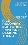 FILE RECOVERY SOFTWARE - MARKET DEMAND TREND: A REPORT (English Edition)
