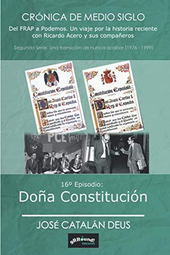 Doña Constitución (Crónica de medio siglo: del FRAP a Podemos, un viaje por la historia reciente con Ricardo Acero y sus compañeros)